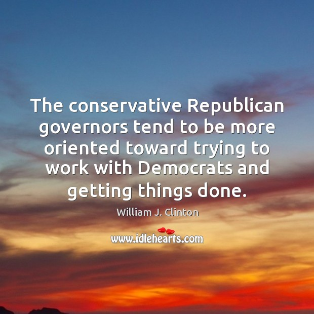 Image, The conservative Republican governors tend to be more oriented toward trying to