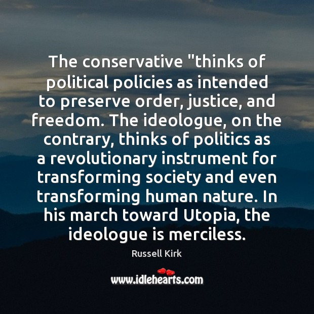 """The conservative """"thinks of political policies as intended to preserve order, justice, Image"""