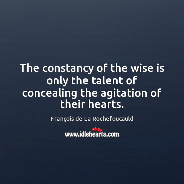 The constancy of the wise is only the talent of concealing the agitation of their hearts. Image