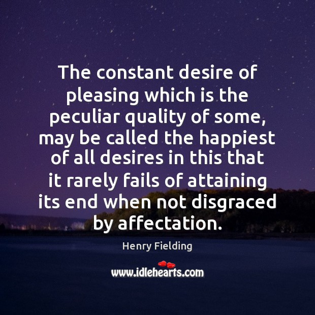 The constant desire of pleasing which is the peculiar quality of some, Henry Fielding Picture Quote