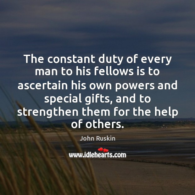 Image, The constant duty of every man to his fellows is to ascertain