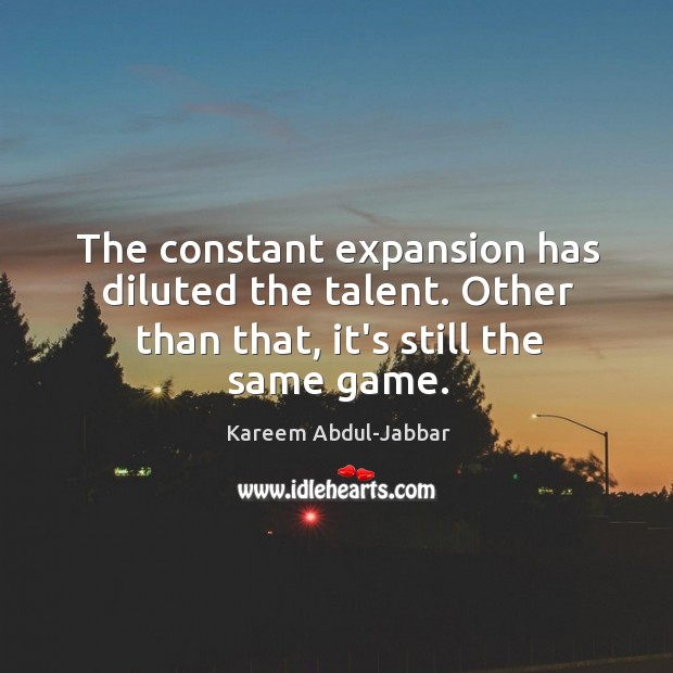 The constant expansion has diluted the talent. Other than that, it's still the same game. Image