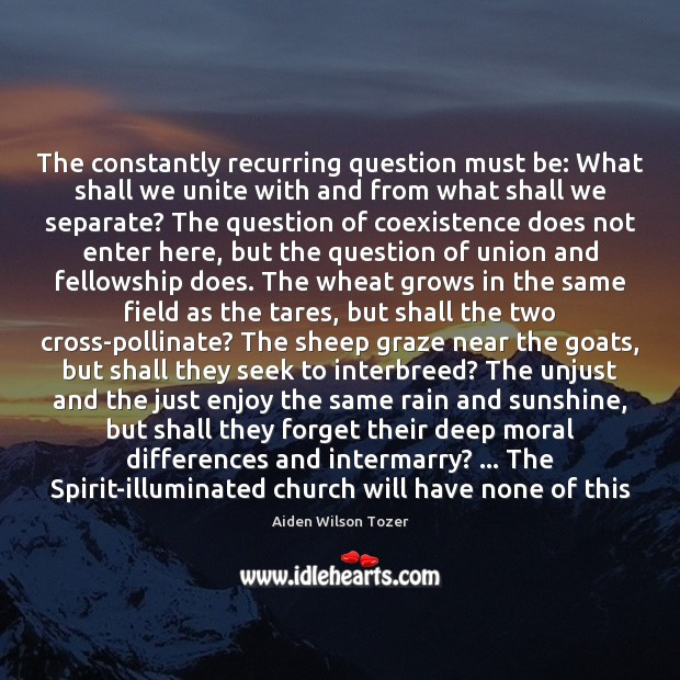 The constantly recurring question must be: What shall we unite with and Coexistence Quotes Image