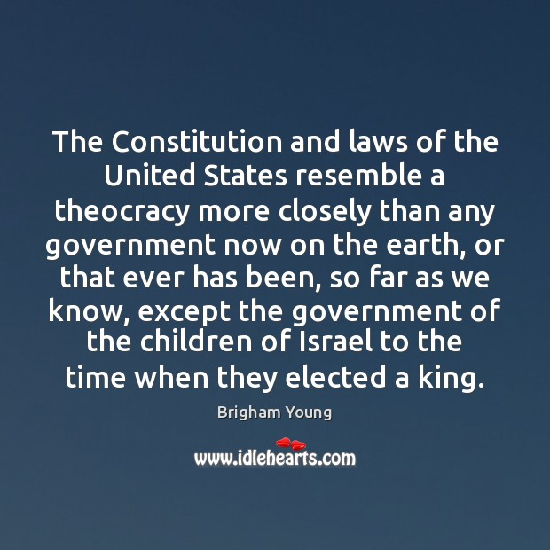 The Constitution and laws of the United States resemble a theocracy more Brigham Young Picture Quote