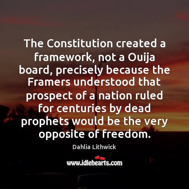 The Constitution created a framework, not a Ouija board, precisely because the Dahlia Lithwick Picture Quote