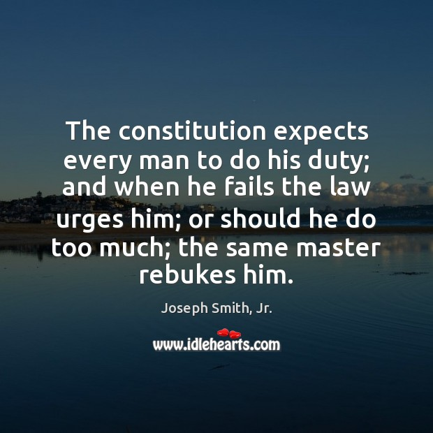 The constitution expects every man to do his duty; and when he Joseph Smith, Jr. Picture Quote