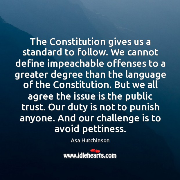 Image, The Constitution gives us a standard to follow. We cannot define impeachable