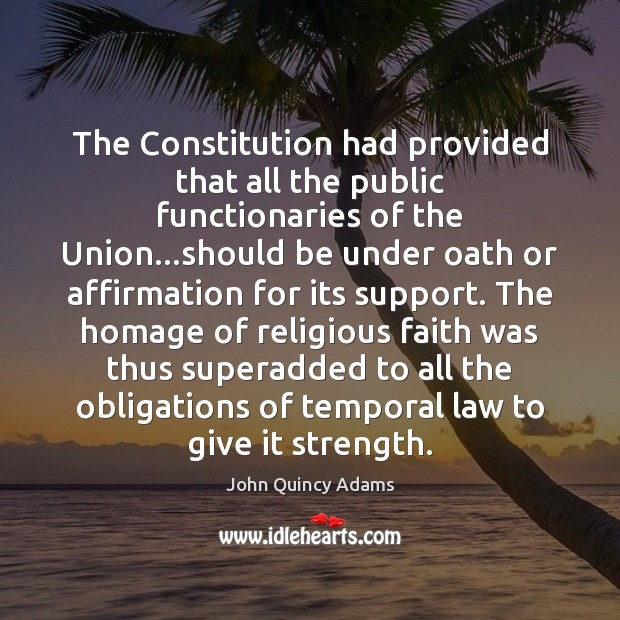 The Constitution had provided that all the public functionaries of the Union… John Quincy Adams Picture Quote