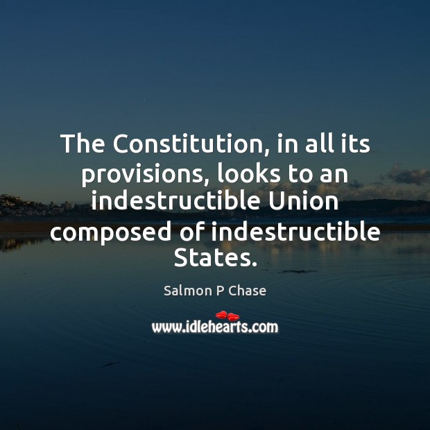 The Constitution, in all its provisions, looks to an indestructible Union composed Image