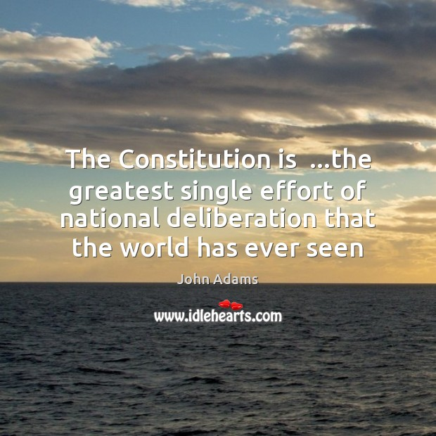 Image, The Constitution is  …the greatest single effort of national deliberation that the