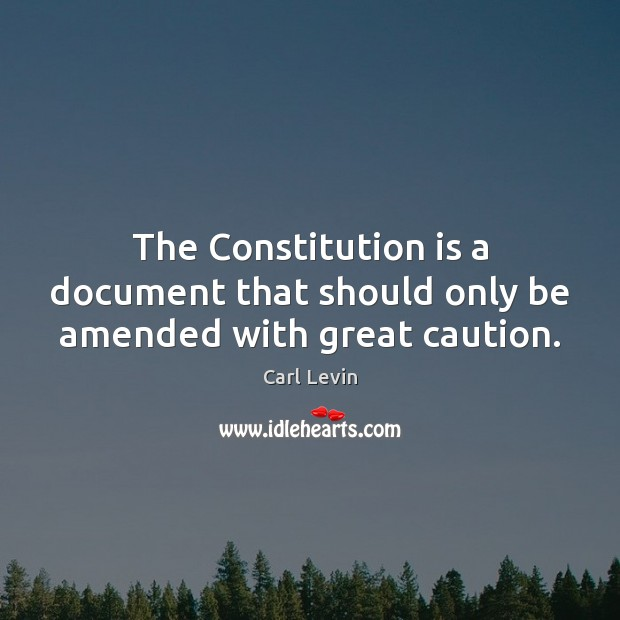 Image, The Constitution is a document that should only be amended with great caution.