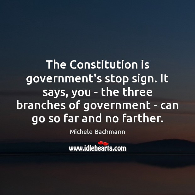 The Constitution is government's stop sign. It says, you – the three Image