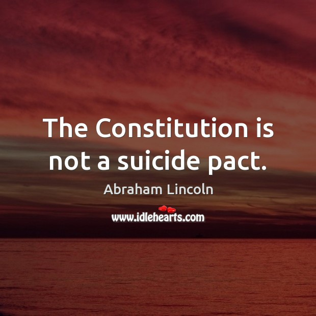 Image, The Constitution is not a suicide pact.