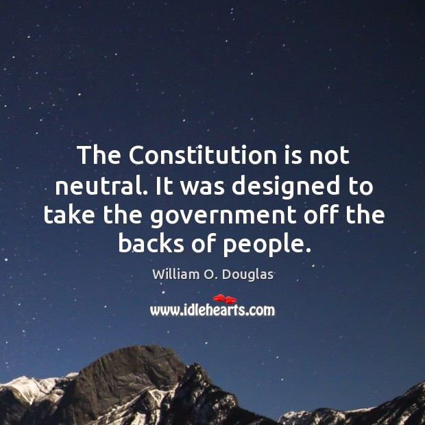 The constitution is not neutral. It was designed to take the government off the backs of people. Image