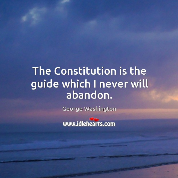 The constitution is the guide which I never will abandon. Image