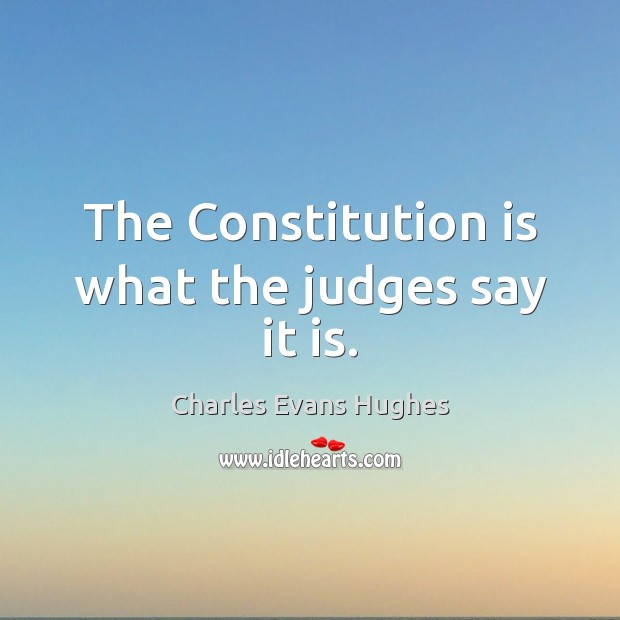 Image, The Constitution is what the judges say it is.