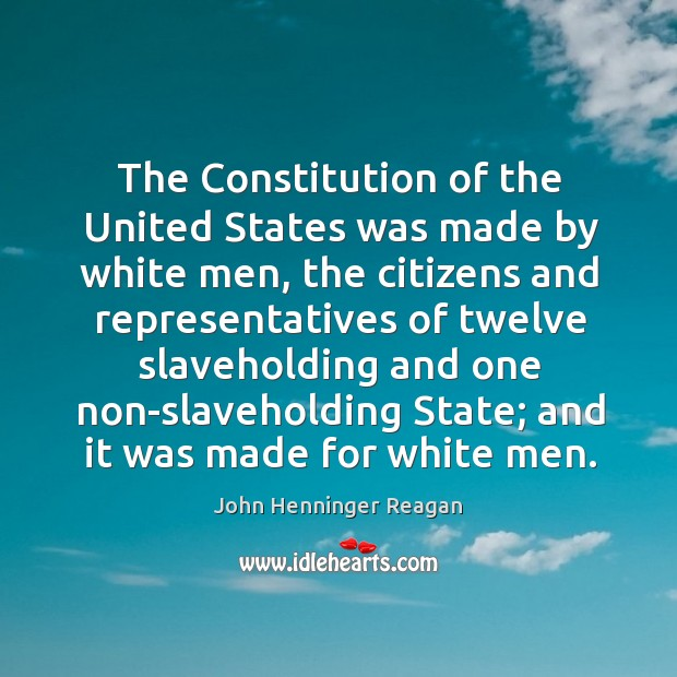 The constitution of the united states was made by white men, the citizens and Image