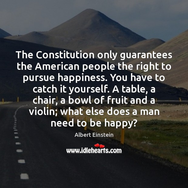 The Constitution only guarantees the American people the right to pursue happiness. Image
