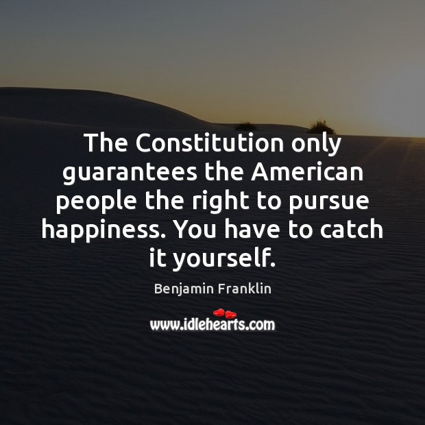 Image, The Constitution only guarantees the American people the right to pursue happiness.