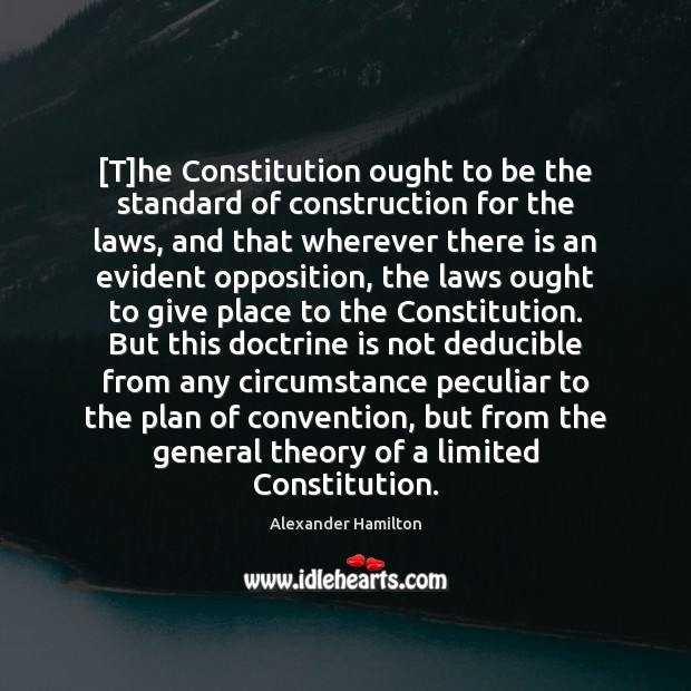 Image, [T]he Constitution ought to be the standard of construction for the