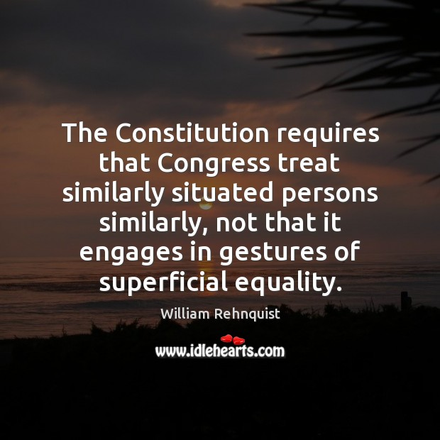 The Constitution requires that Congress treat similarly situated persons similarly, not that Image