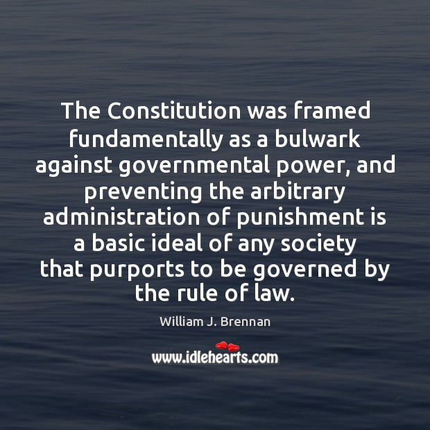 The Constitution was framed fundamentally as a bulwark against governmental power, and Punishment Quotes Image