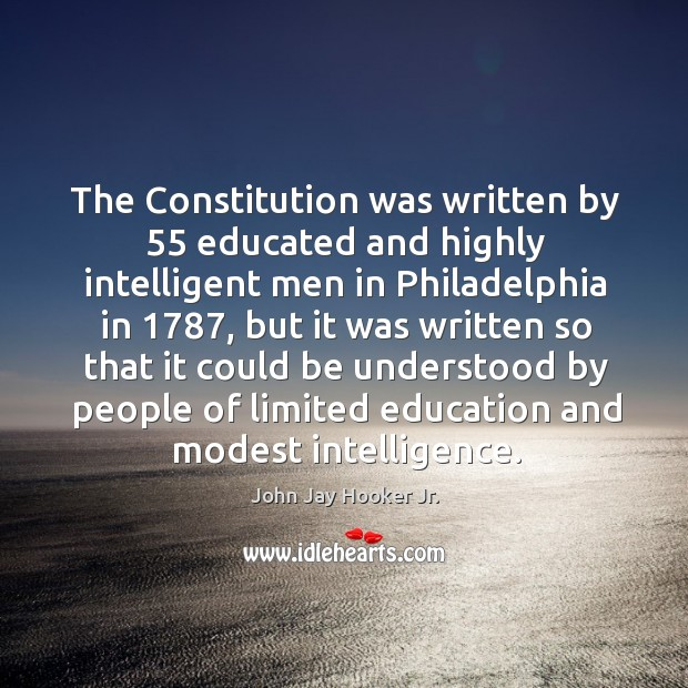 The constitution was written by 55 educated and highly intelligent men in philadelphia in 1787 Image