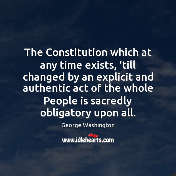 The Constitution which at any time exists, 'till changed by an explicit Image