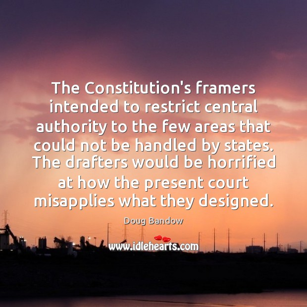 Image, The Constitution's framers intended to restrict central authority to the few areas