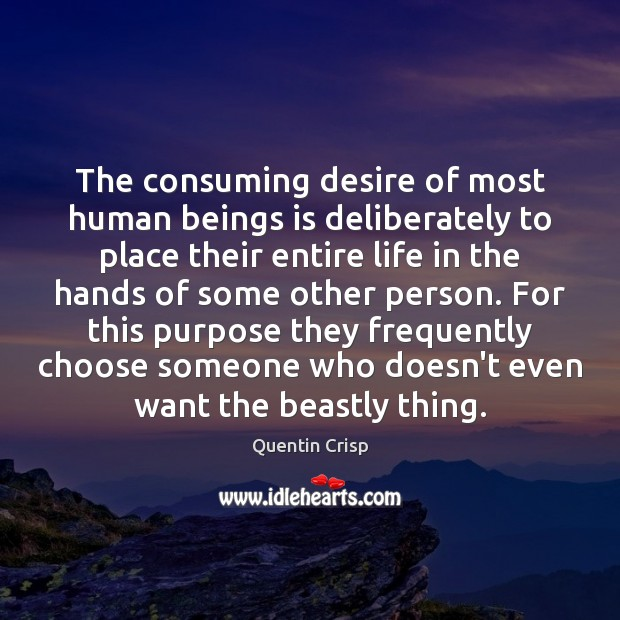 The consuming desire of most human beings is deliberately to place their Image