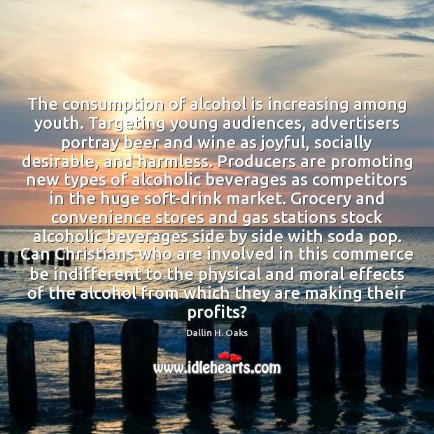 The consumption of alcohol is increasing among youth. Targeting young audiences, advertisers Alcohol Quotes Image