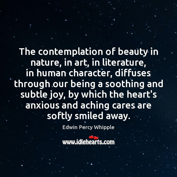 The contemplation of beauty in nature, in art, in literature, in human Image