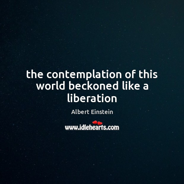 The contemplation of this world beckoned like a liberation Image