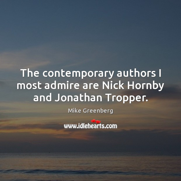 The contemporary authors I most admire are Nick Hornby and Jonathan Tropper. Image