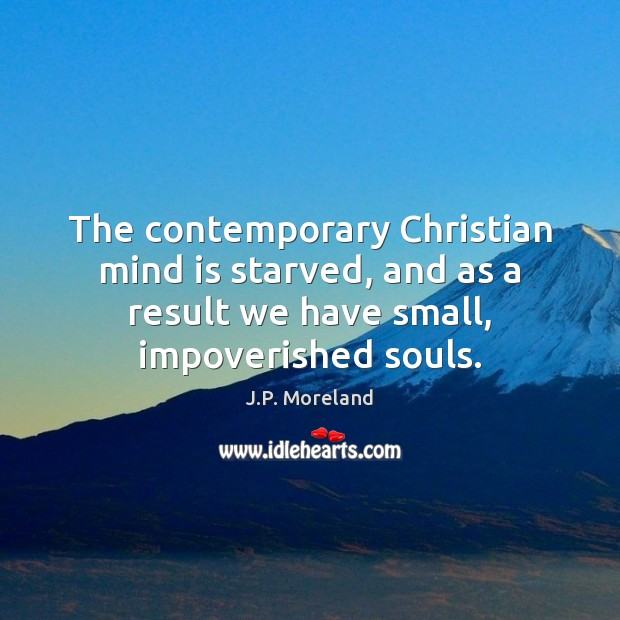 The contemporary Christian mind is starved, and as a result we have Image
