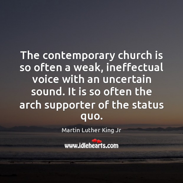The contemporary church is so often a weak, ineffectual voice with an Martin Luther King Jr Picture Quote