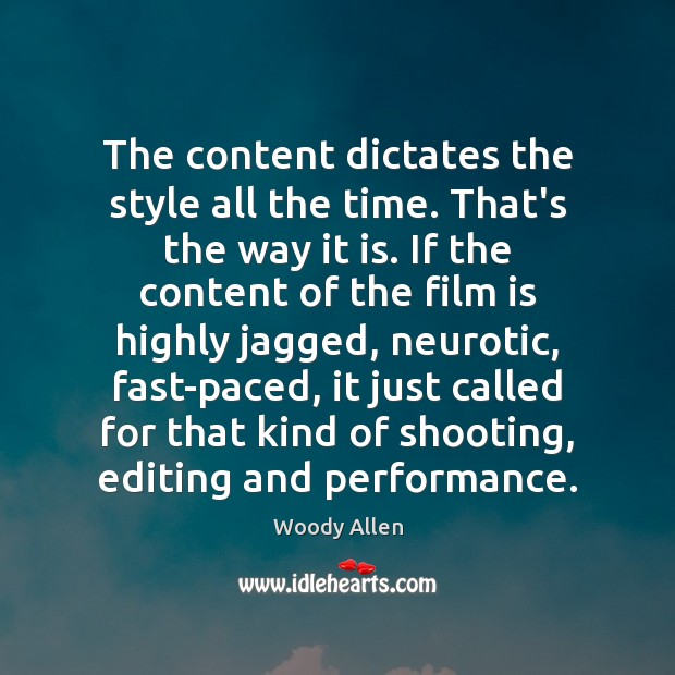 The content dictates the style all the time. That's the way it Image