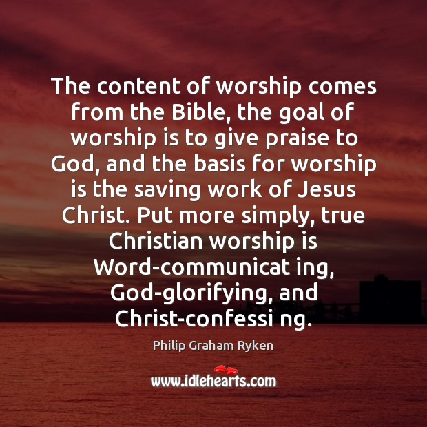The content of worship comes from the Bible, the goal of worship Image