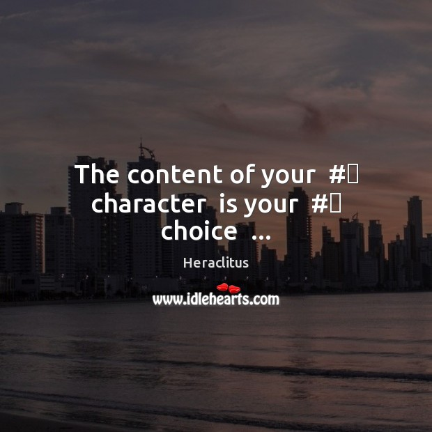 The content of your  # character  is your  # choice  … Heraclitus Picture Quote