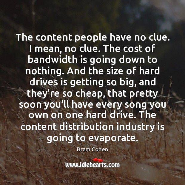 The content people have no clue. I mean, no clue. The cost Bram Cohen Picture Quote