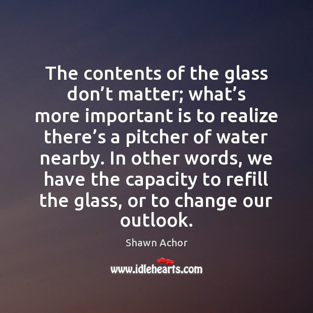 The contents of the glass don't matter; what's more important Image