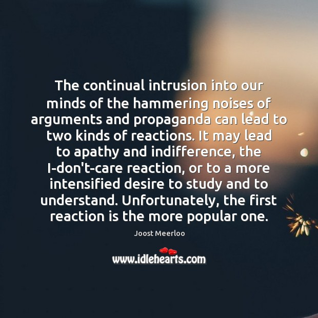 The continual intrusion into our minds of the hammering noises of arguments Image