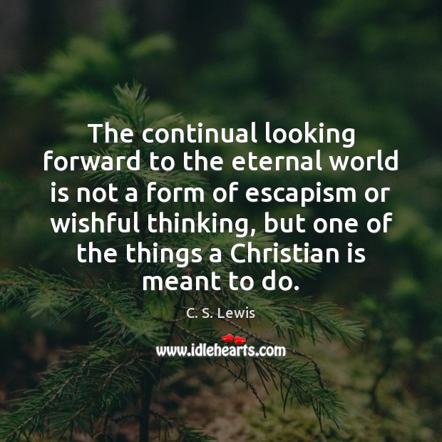The continual looking forward to the eternal world is not a form Image