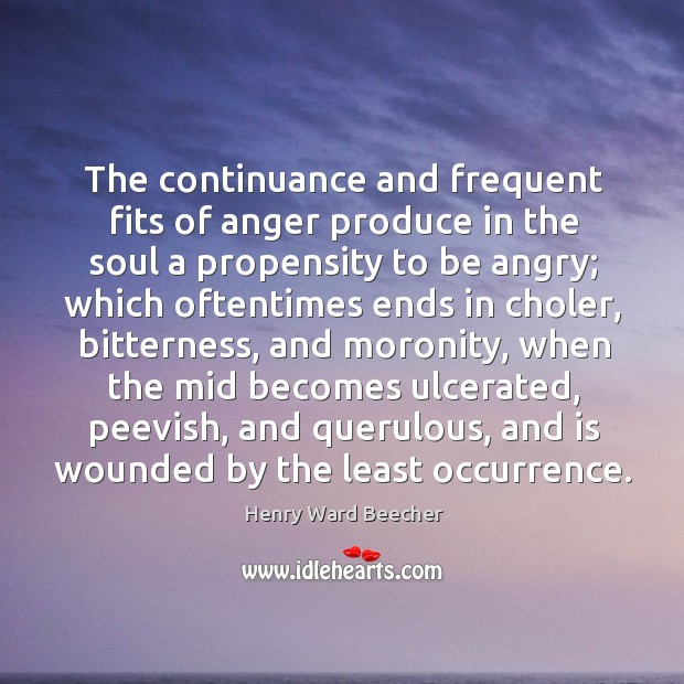 Image, The continuance and frequent fits of anger produce in the soul a