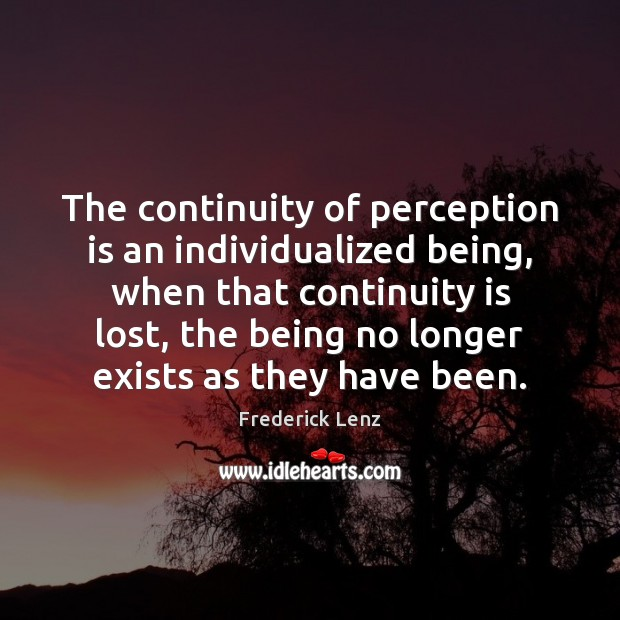 The continuity of perception is an individualized being, when that continuity is Perception Quotes Image