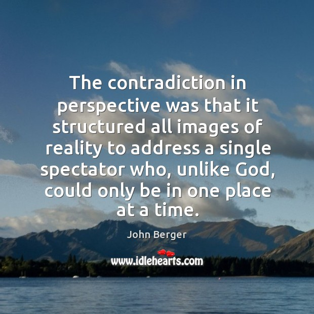 The contradiction in perspective was that it structured all images of reality Image