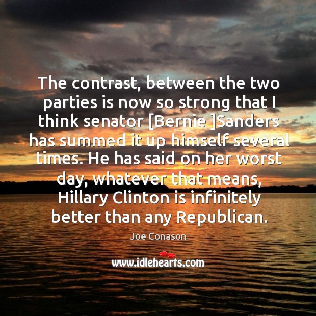 The contrast, between the two parties is now so strong that I Image