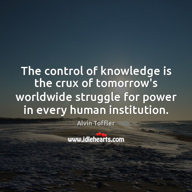 Image, The control of knowledge is the crux of tomorrow's worldwide struggle for