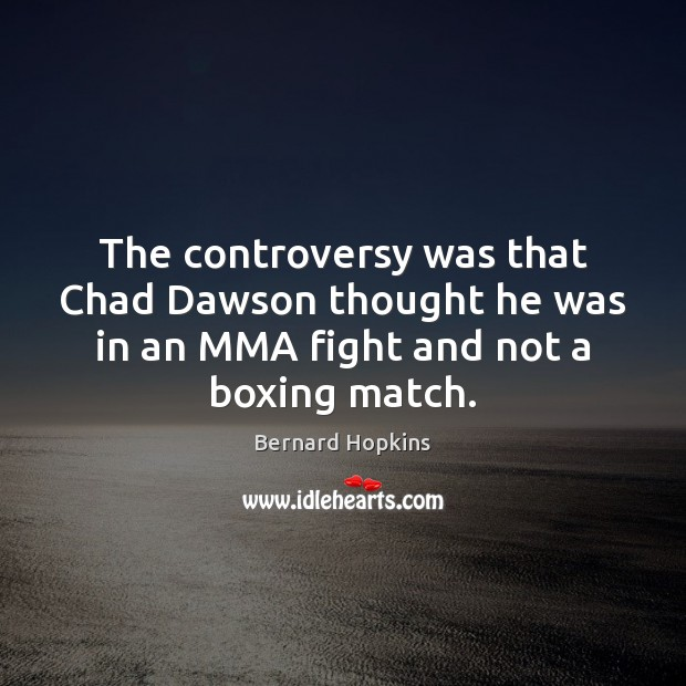 The controversy was that Chad Dawson thought he was in an MMA Image