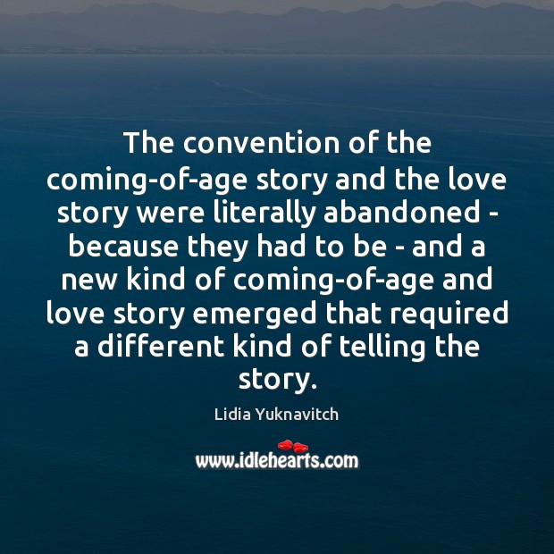 The convention of the coming-of-age story and the love story were literally Image